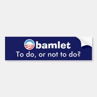 Obamlet - to do, or not to do? car bumper sticker