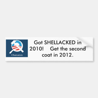 obamunism, Got SHELLACKED in 2010!    Get the s... Bumper Sticker