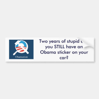 obamunism, Two years of stupid and you STILL ha... Bumper Sticker