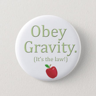 obey gravity- it's the law! 2 inch round button