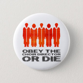 Obey the Choir Director or Die 2 Inch Round Button