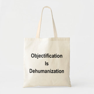 Objectification is Dehumanization Tote