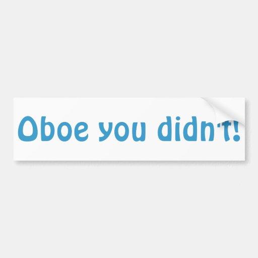 Oboe You Didn't Bumper Sticker