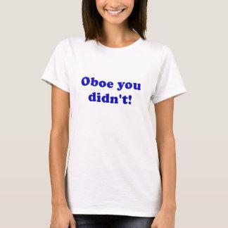 Oboe You Didnt T-Shirt