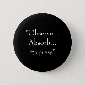 """""""Observe...Absorb...Express"""" 2 Inch Round Button"""