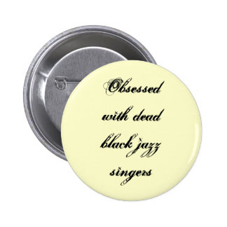 """Obsessed With Dead Black Jazz Singers"" Button"