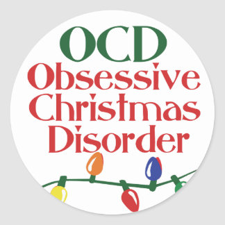 Obsessive Christmas disorder Round Sticker