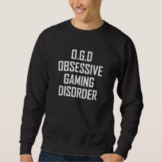 Obsessive Gaming Disorder Sweatshirt