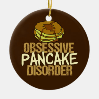 Obsessive Pancake Disorder Funny Breakfast Ceramic Ornament