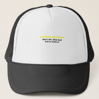 Obstetricians Dont Die They Just Fail to Deliver Trucker Hat