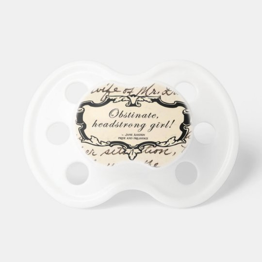 Obstinate, headstrong girl! baby pacifiers