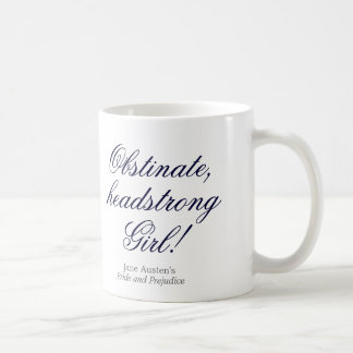 Obstinate, headstrong girl! coffee mug