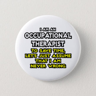 Occ Therapist...Assume I Am Never Wrong 2 Inch Round Button