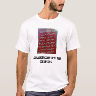 occupation corrupts the occupiers T-Shirt