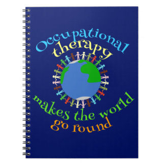 Occupational Therapy Makes the World Go Round Notebooks