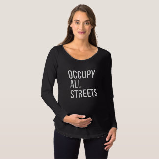 Occupy All Streets Maternity T-Shirt