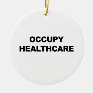 OCCUPY HEALTHCARE CERAMIC ORNAMENT