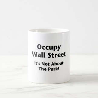 Occupy Wall Street -- It's Not About the Park! Coffee Mug