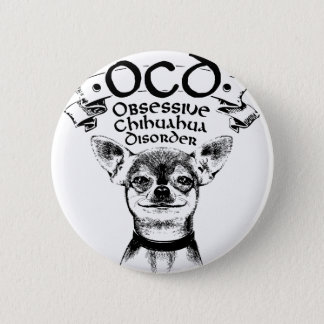 OCD obsessive chihuahua 2 Inch Round Button