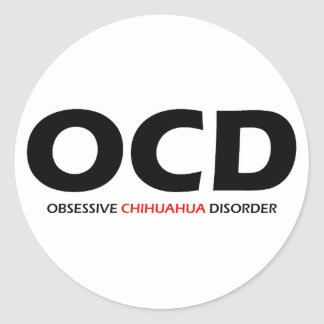 OCD - Obsessive Chihuahua Disorder Round Sticker