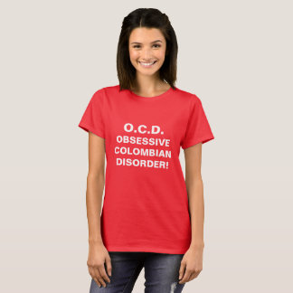 OCD OBSESSIVE COLOMBIAN DISORDER! T-Shirt
