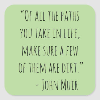 Of All the Paths You Take John Muir Quote Square Sticker
