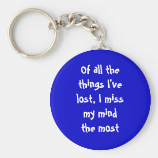 Of all the things I've lost, I miss my mind the... Keychain