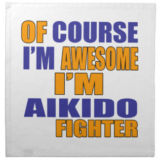 Of Course I Am Aikido Fighter Napkin