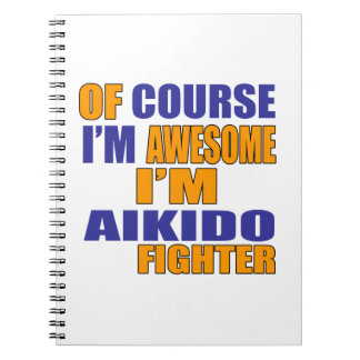 Of Course I Am Aikido Fighter Notebooks