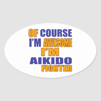 Of Course I Am Aikido Fighter Oval Sticker
