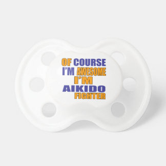 Of Course I Am Aikido Fighter Pacifier