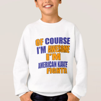 Of Course I Am American Karate Fighter Sweatshirt