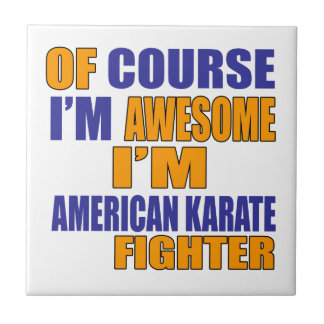 Of Course I Am American Karate Fighter Tile