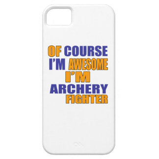 Of Course I Am Archery Fighter iPhone 5 Cases