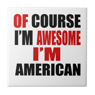 OF COURSE I AM AWESOME I AM AMERICAN TILES