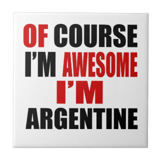 OF COURSE I AM AWESOME I AM ARGENTINEAN CERAMIC TILES