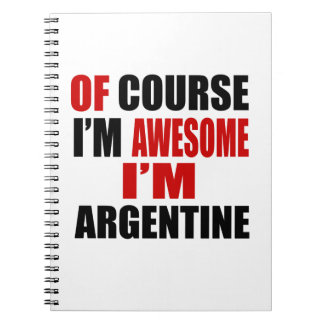 OF COURSE I AM AWESOME I AM ARGENTINEAN NOTEBOOK