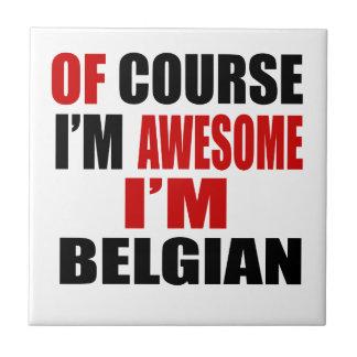 OF COURSE I AM AWESOME I AM BELGIAN CERAMIC TILES
