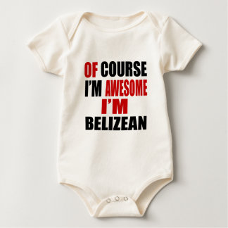 OF COURSE I AM AWESOME I AM BELIZEAN BABY BODYSUIT