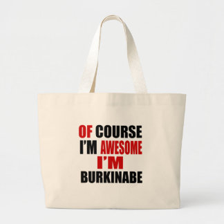 OF COURSE I AM AWESOME I AM BURKINABE LARGE TOTE BAG