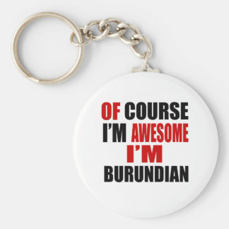OF COURSE I AM AWESOME I AM BURUNDIAN KEYCHAIN