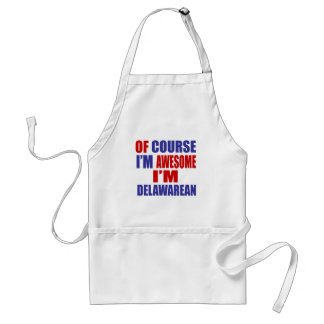 Of Course I Am Awesome I Am Delawarean Standard Apron