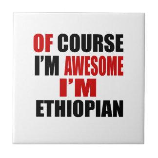 OF COURSE  I AM AWESOME I AM ETHIOPIAN TILE