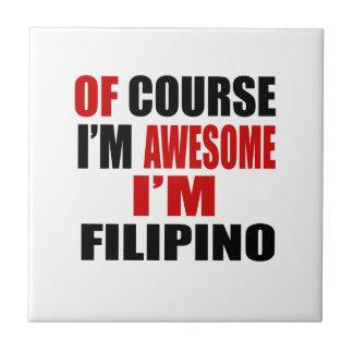 OF COURSE  I AM AWESOME I AM FILIPINO CERAMIC TILE