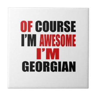 OF COURSE  I AM AWESOME I AM GEORGIAN CERAMIC TILES