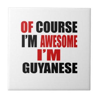 OF COURSE  I AM AWESOME I AM GUYANESE CERAMIC TILES