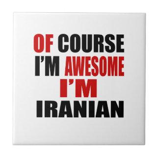 OF COURSE  I AM AWESOME I AM IRANIAN CERAMIC TILES