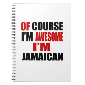 OF COURSE  I AM AWESOME I AM JAMAICAN SPIRAL NOTEBOOK