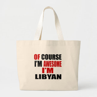 OF COURSE  I AM AWESOME I AM LIBYAN LARGE TOTE BAG