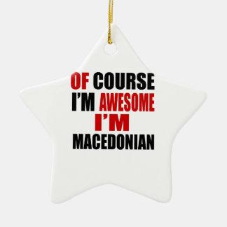 OF COURSE  I AM AWESOME I AM MACEDONIAN CERAMIC ORNAMENT
